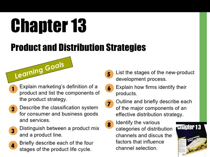 Chapter 13 Product and Distribution Strategies Learning Goals Explain marketing's definition of a product and list the com...