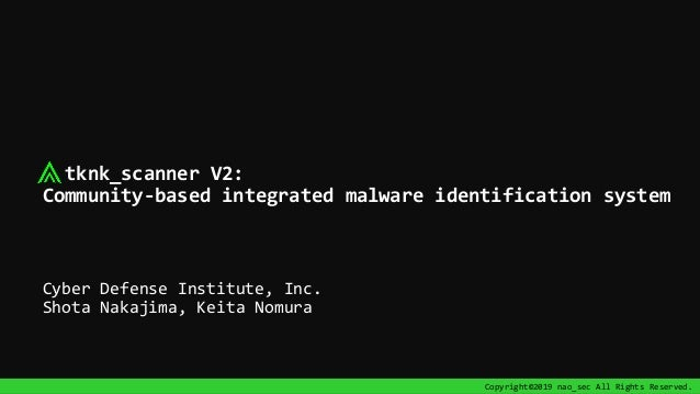 Copyright©2019 nao_sec All Rights Reserved. tknk_scanner V2: Community-based integrated malware identification system Cybe...