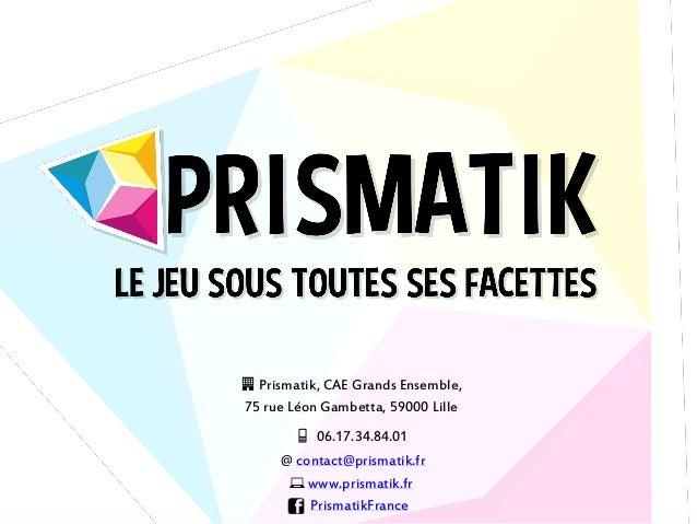 🏢 Prismatik, CAE Grands Ensemble, 75 rue Léon Gambetta, 59000 Lille 📱 06.17.34.84.01 @ contact@prismatik.fr 💻 www.prismati...