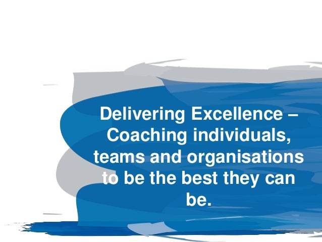 Delivering Excellence – Coaching individuals, teams and organisations to be the best they can be.