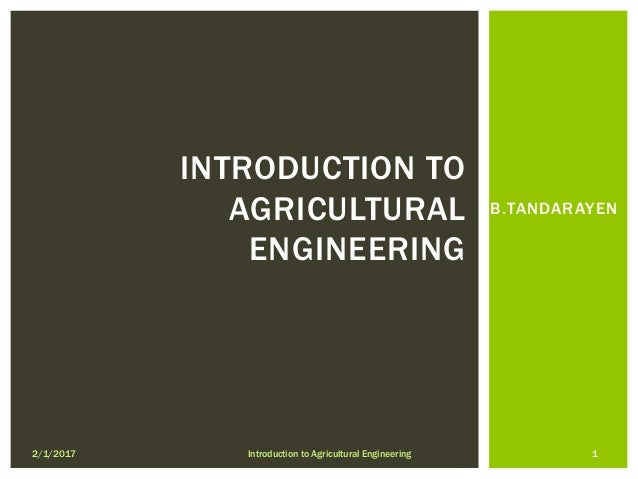 B.TANDARAYEN 2/1/2017 1Introduction to Agricultural Engineering INTRODUCTION TO AGRICULTURAL ENGINEERING