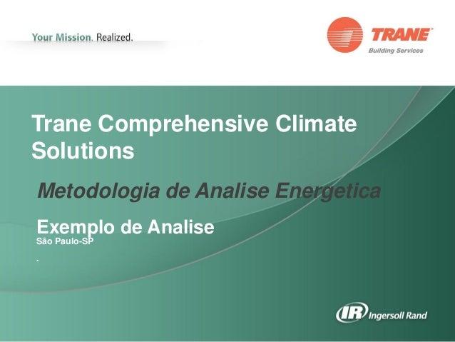 Trane Comprehensive Climate Solutions Metodologia de Analise Energetica Exemplo de Analise São Paulo-SP .