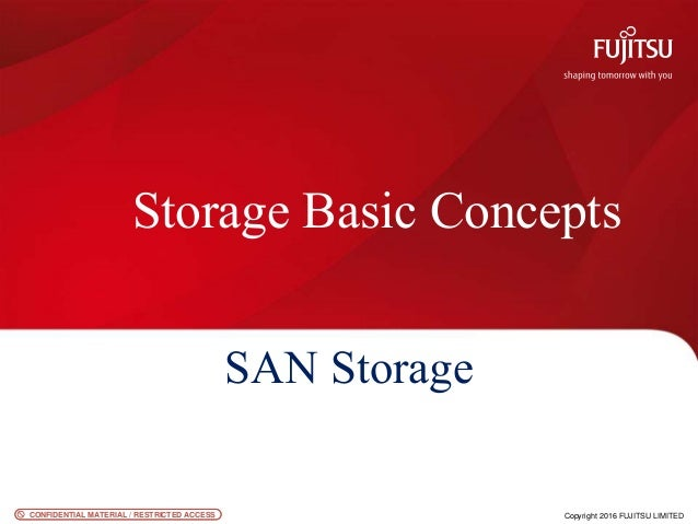 CONFIDENTIAL MATERIAL / RESTRICTED ACCESSCONFIDENTIAL MATERIAL / RESTRICTED ACCESS Copyright 2016 FUJITSU LIMITED Storage ...