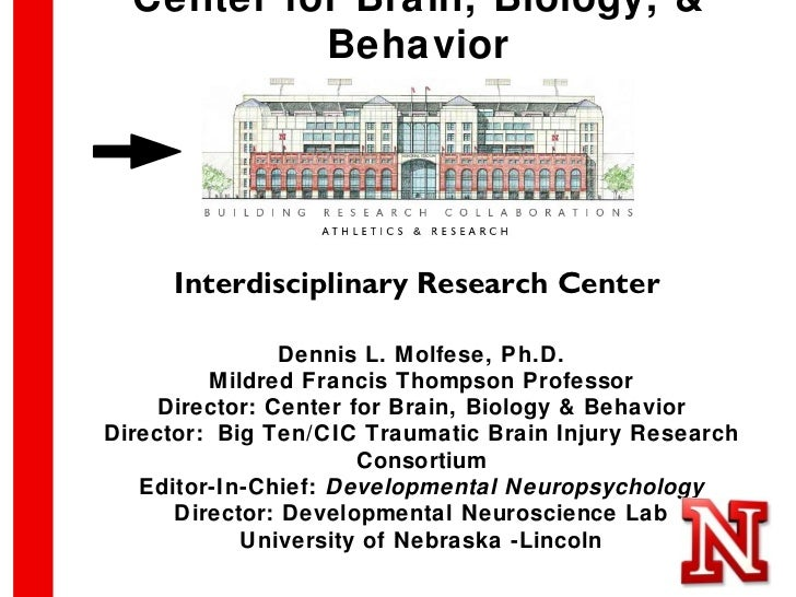 Center for Brain, Biology, &           Behavior     Interdisciplinary Research Center                Dennis L. Molfese, Ph...