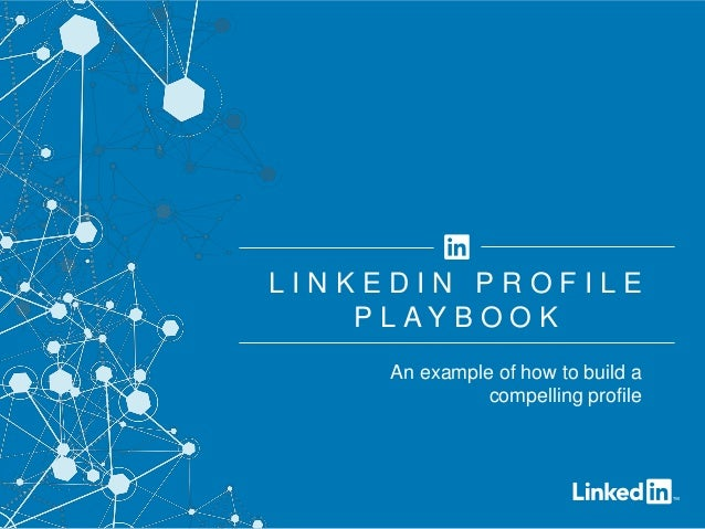 ©2014LinkedInCorporation.AllRightsReserved. An example of how to build a compelling profile L I N K E D I N P R O F I L E ...