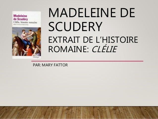 MADELEINE DE SCUDERY EXTRAIT DE L'HISTOIRE ROMAINE: CLÉLIE PAR: MARY FATTOR