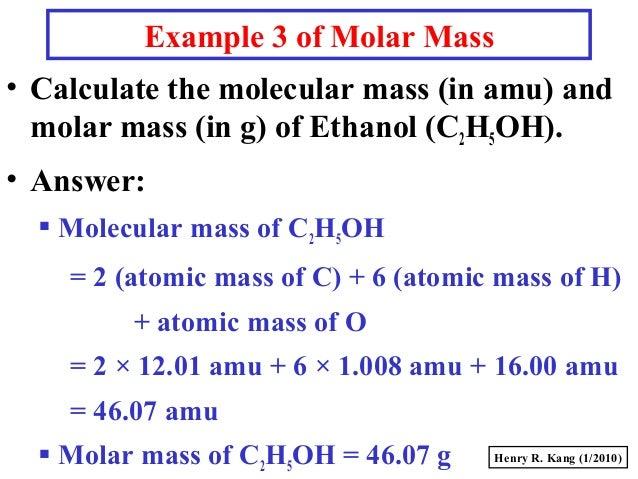 molar mass of ethanol Molecular weight water, 1802 methanol, 3204 acetonitrile, 4105 ethyl  alcohol, 4607 acetone, 5808 isopropyl alcohol, 6009 n-propyl alcohol, 6009.