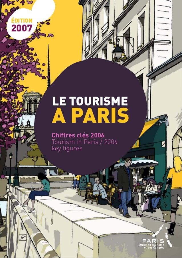 édition 2007 LE TOURISME A PARIS Chiffres clés 2006 Tourism in Paris / 2006 key figures