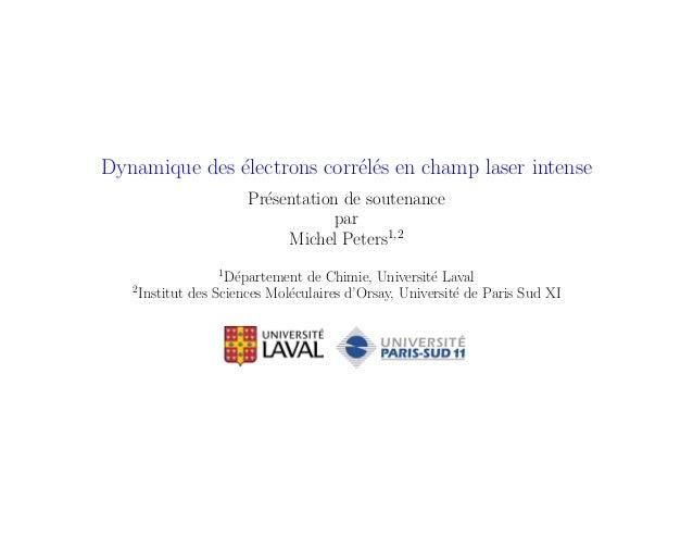 Dynamique des ´electrons corr´el´es en champ laser intense Pr´esentation de soutenance par Michel Peters1,2 1 D´epartement...