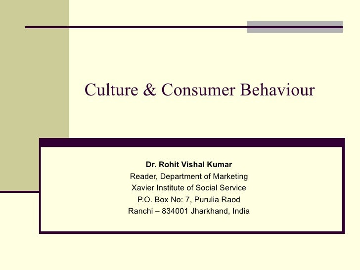 Culture & Consumer Behaviour Dr. Rohit Vishal Kumar Reader, Department of Marketing Xavier Institute of Social Service P.O...