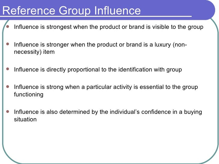 influence of reference groups essay Reference group influence on my consumer behavior (essay) a reference group can be defined as an individual or group to whom a consumer compares themselves with.