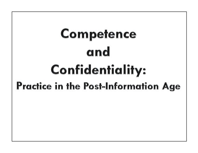 Rule 1.1 Lawyer's Duty of Competence Rule 1.6 Confidentiality of Information Rule 5.3 Responsibilities Regarding Nonlawyer...