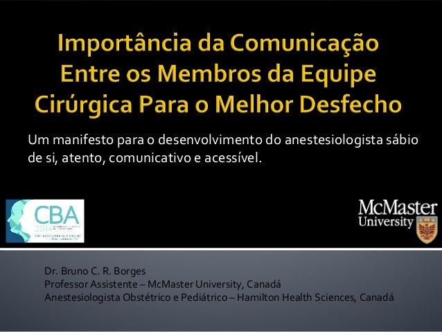 Um manifesto para o desenvolvimento do anestesiologista sábio  de si, atento, comunicativo e acessível.  Congresso Brasile...