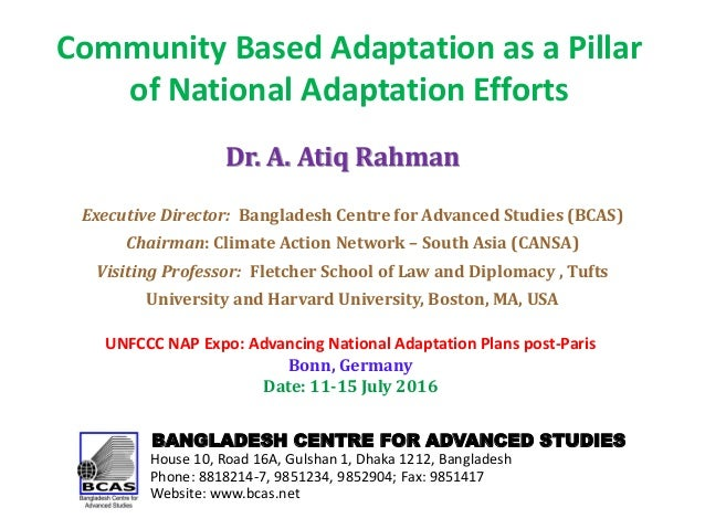 Community Based Adaptation as a Pillar of National Adaptation Efforts BANGLADESH CENTRE FOR ADVANCED STUDIES House 10, Roa...