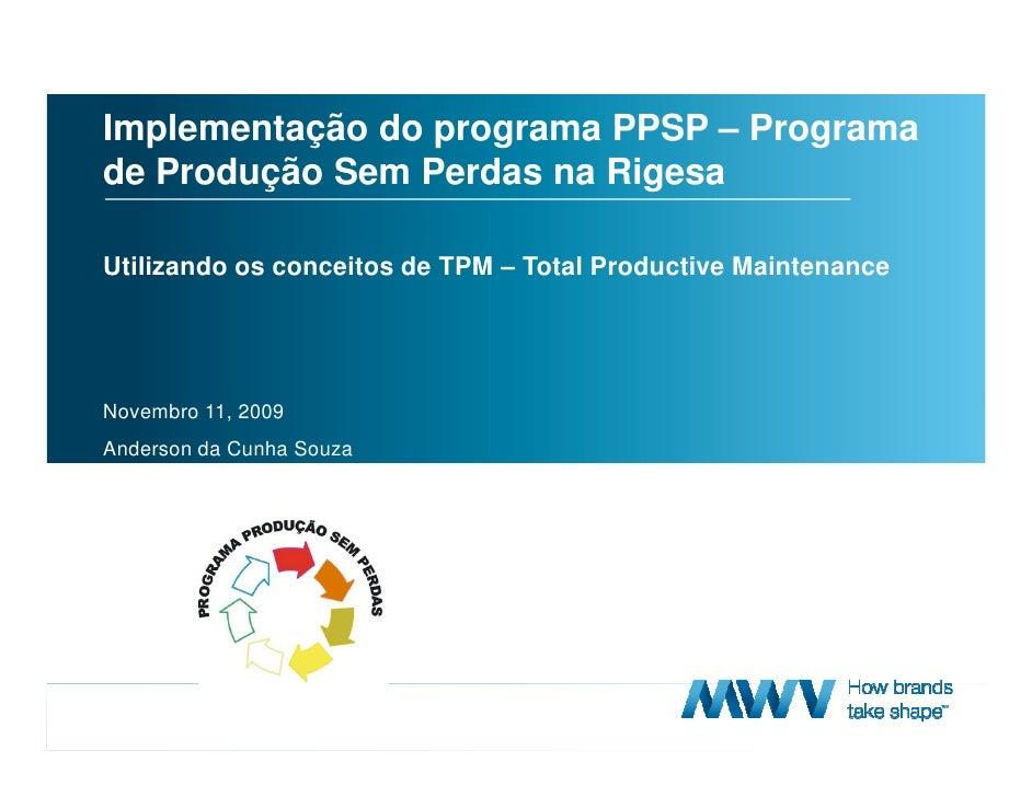 Implementação do programa PPSP – Programa     de Produção Sem Perdas na Rigesa      Utilizando os conceitos de TPM – Total...