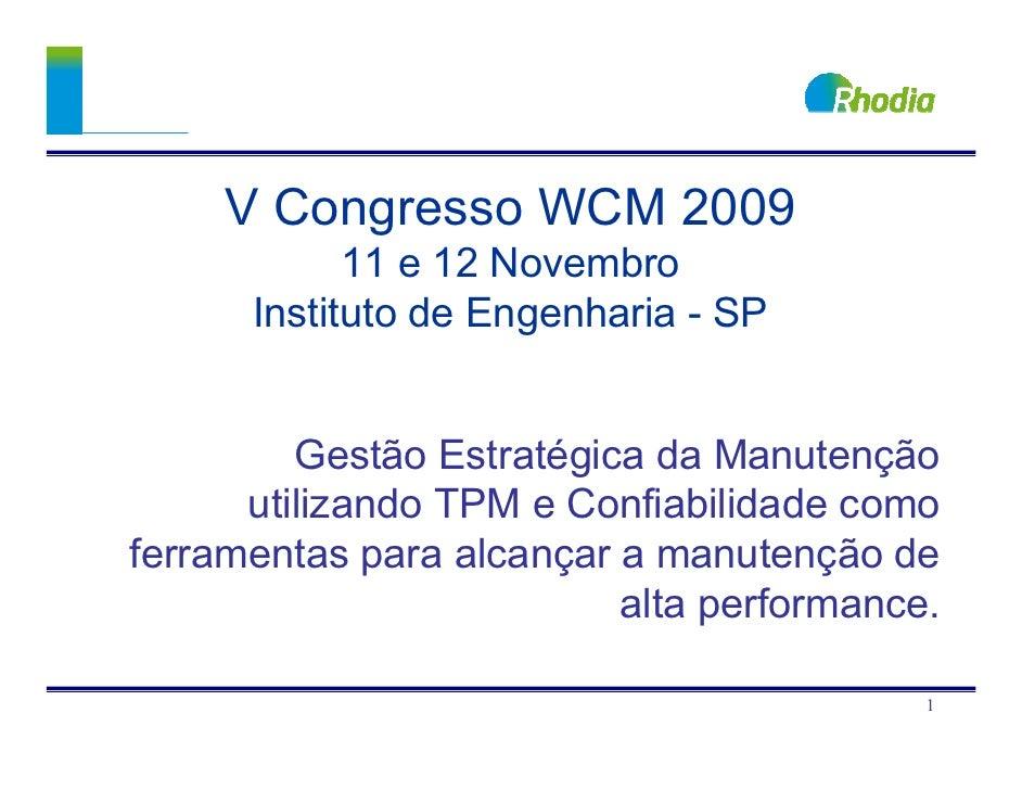 V Congresso WCM 2009             11 e 12 Novembro       Instituto de Engenharia - SP            Gestão Estratégica da Manu...