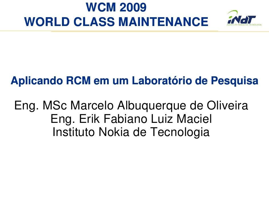 WCM 2009   WORLD CLASS MAINTENANCE    Aplicando RCM em um Laboratório de Pesquisa  Eng. MSc Marcelo Albuquerque de Oliveir...