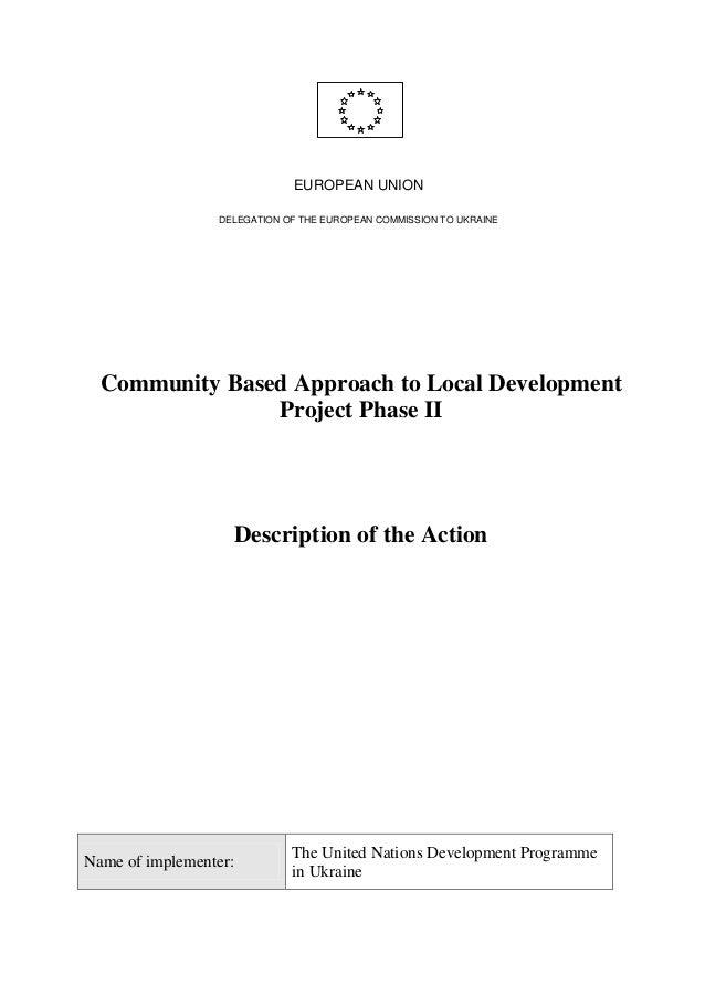 EUROPEAN UNIONDELEGATION OF THE EUROPEAN COMMISSION TO UKRAINECommunity Based Approach to Local DevelopmentProject Phase I...
