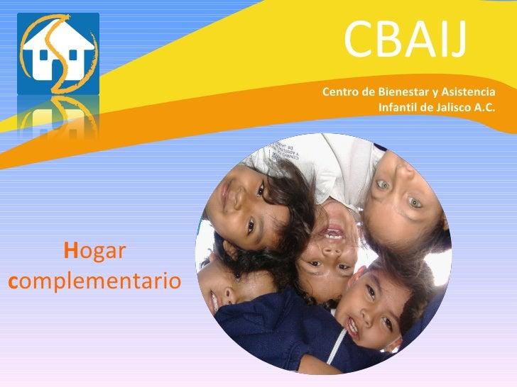 CBAIJ H ogar  c omplementario Centro de Bienestar y Asistencia Infantil de Jalisco A.C.