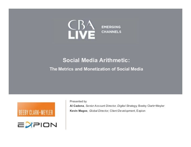 Social Media Arithmetic:The Metrics and Monetization of Social Media         Presented by         Al Cadena, Senior Accoun...