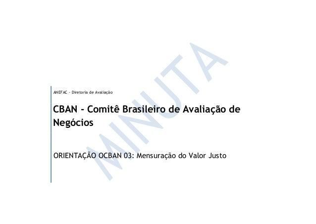 ANEFAC - Diretoria de AvaliaçãoCBAN - Comitê Brasileiro de Avaliação deNegóciosORIENTAÇÃO OCBAN 03: Mensuração do Valor Ju...
