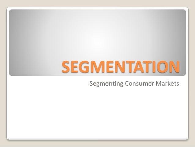 SEGMENTATION Segmenting Consumer Markets