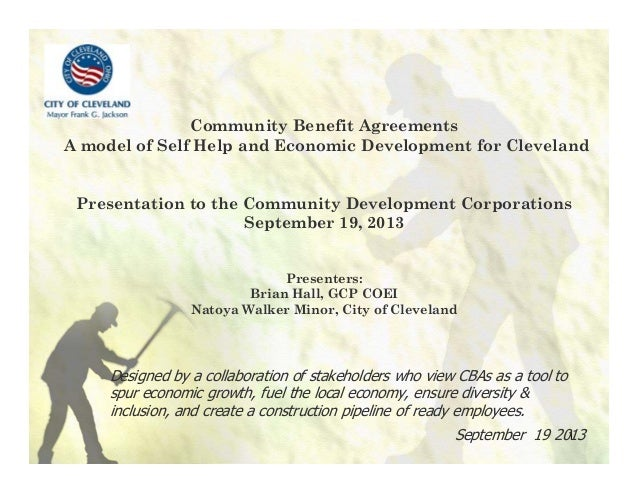 1 Community Benefit Agreements A model of Self Help and Economic Development for Cleveland Presentation to the Community D...