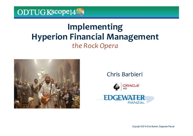 Copyright ©2014 Chris Barbieri, Edgewater Ranzal Implementing Hyperion Financial Management the Rock Opera Chris Barbieri