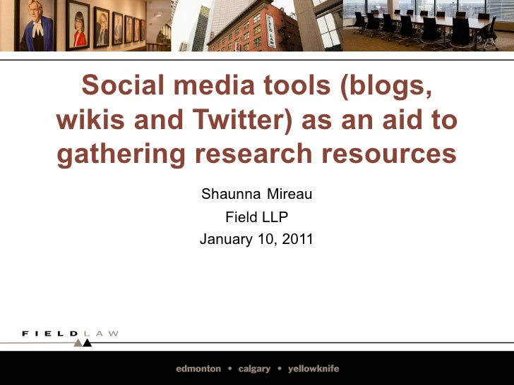 Social media tools (blogs, wikis and Twitter) as an aid to gathering research resources            Shaunna Mireau         ...