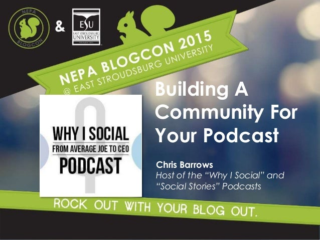 "Building A Community For Your Podcast Chris Barrows Host of the ""Why I Social"" and ""Social Stories"" Podcasts"