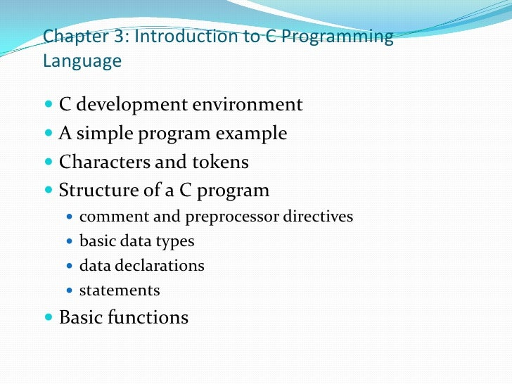 Chapter 3: Introduction to C Programming Language<br />C development environment<br />A simple program example<br />Charac...