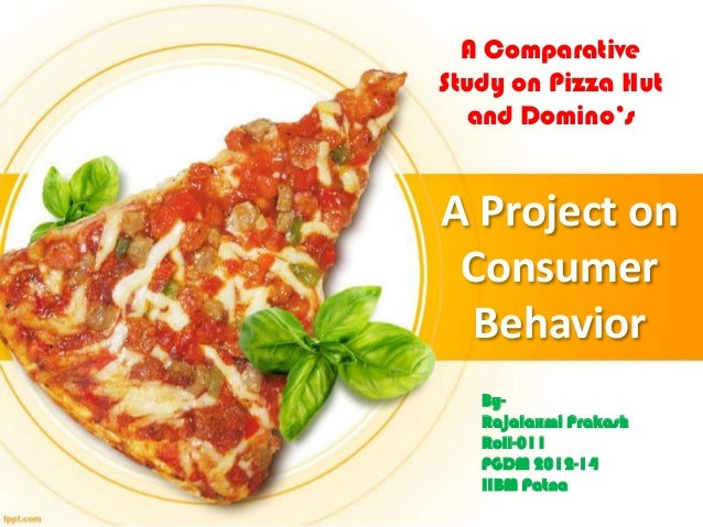 A Comparative Study on Pizza Hut and Domino's  A Project on Consumer Behavior ByRajalaxmi Prakash Roll-011 PGDM 2012-14 II...