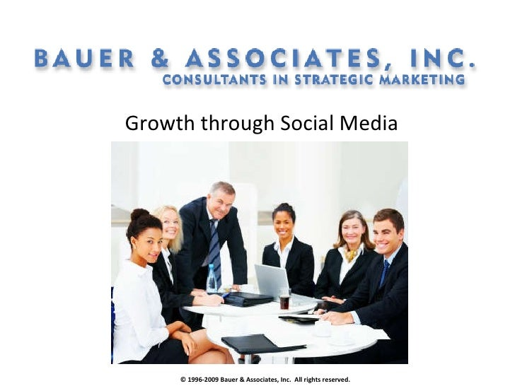 Growth through Social Media © 1996-2009 Bauer & Associates, Inc.  All rights reserved.