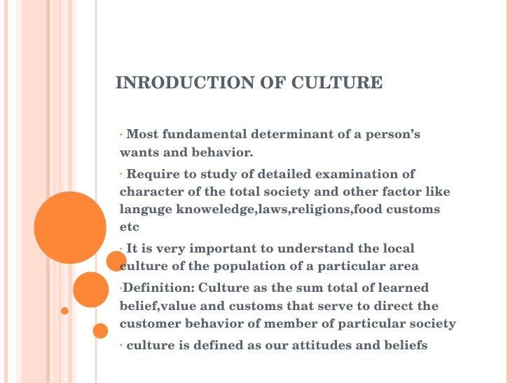 INRODUCTION OF CULTURE <ul><li>Most fundamental determinant of a person's wants and behavior. </li></ul><ul><li>Require to...