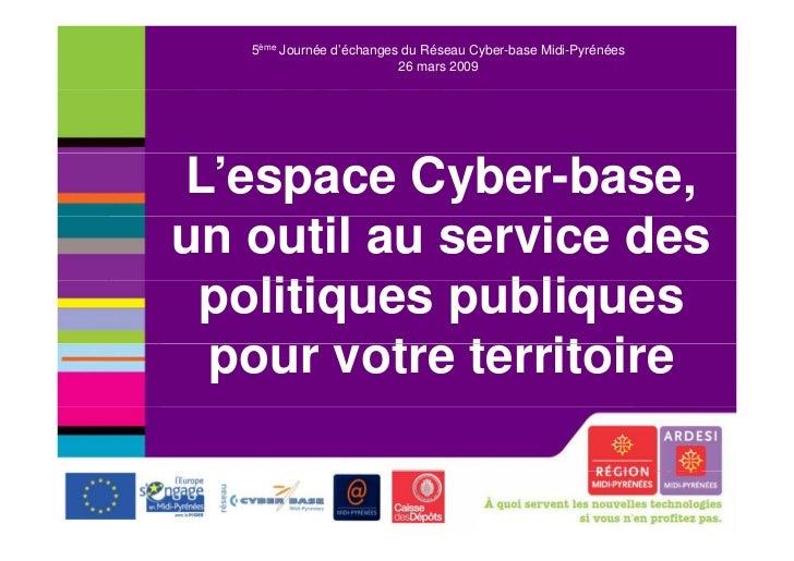 5ème Journée d'échanges du Réseau Cyber-base Midi-Pyrénées                          26 mars 2009L'espace Cyber-base,un out...