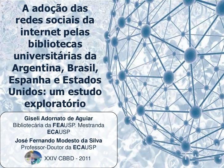 A adoção das redes sociais da internet pelas bibliotecas universitárias da Argentina, Brasil, Espanha e Estados Unidos: um...