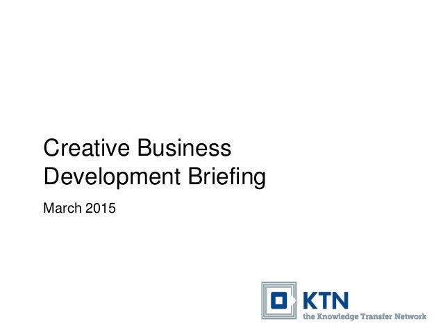 Creative Business Development Briefing March 2015
