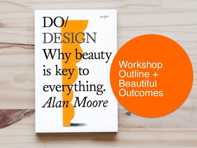 Workshop ! Outline + Beautiful Outcomes!
