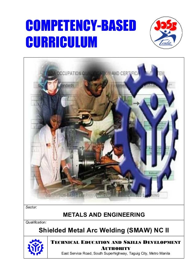 COMPETENCY-BASED CURRICULUM Sector: METALS AND ENGINEERING Qualification: Shielded Metal Arc Welding (SMAW) NC II TECHNICA...