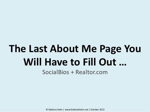 The Last About Me Page You  Will Have to Fill Out …      SocialBios + Realtor.com       © Stefanie Hahn | www.StefanieHahn...