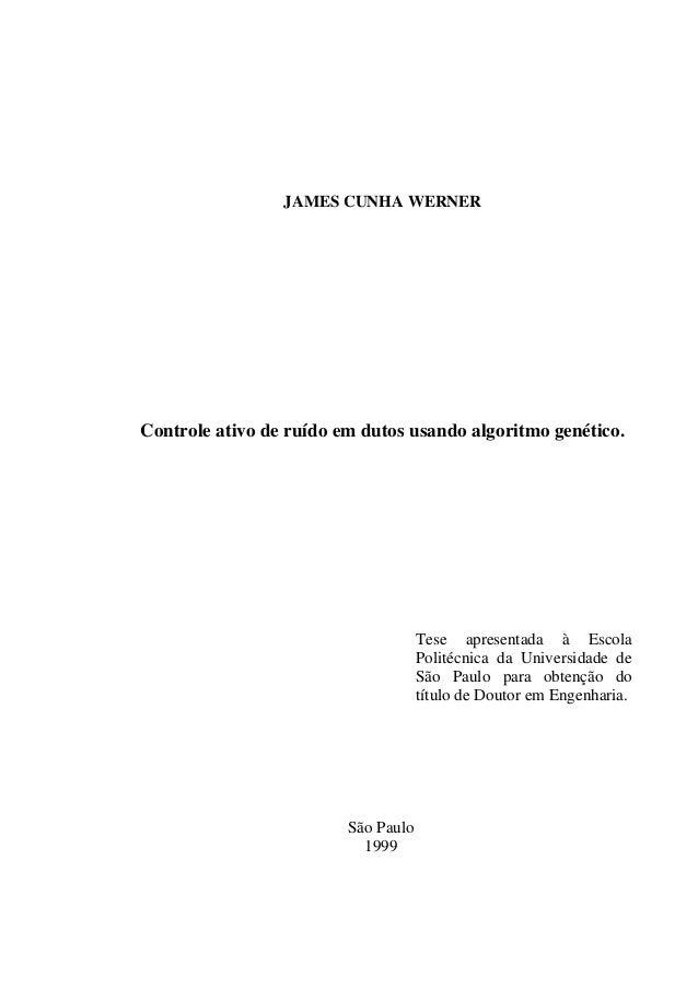JAMES CUNHA WERNER Controle ativo de ruído em dutos usando algoritmo genético. Tese apresentada à Escola Politécnica da Un...