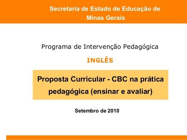 Setembro de 2010 Secretaria de Estado de Educação de Minas Gerais Proposta Curricular - CBC na prática pedagógica (ensinar...