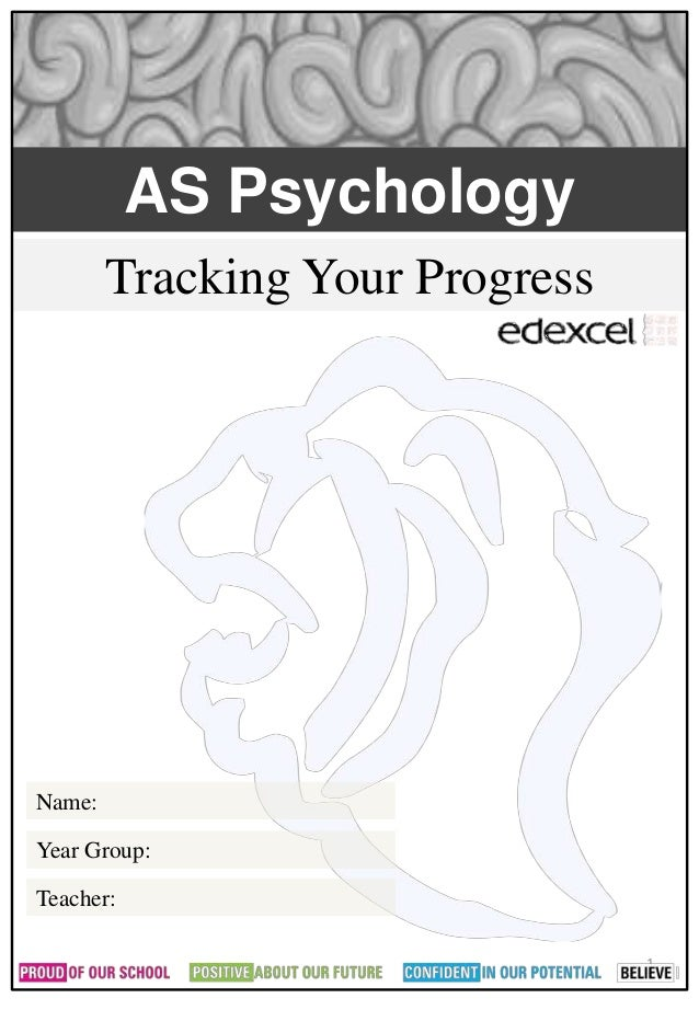 AS Psychology  Tracking Your Progress  1  Name:  Year Group:  Teacher: