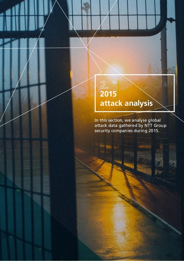 4 In this section, we analyse global attack data gathered by NTT Group security companies during 2015. 2015 attack analysis