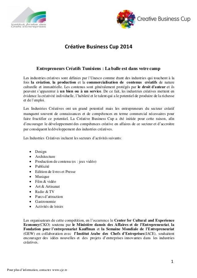 1 Pour plus d'information, contactez www.cje.tn Créative Business Cup 2014 Entrepreneurs Créatifs Tunisiens : La balle est...
