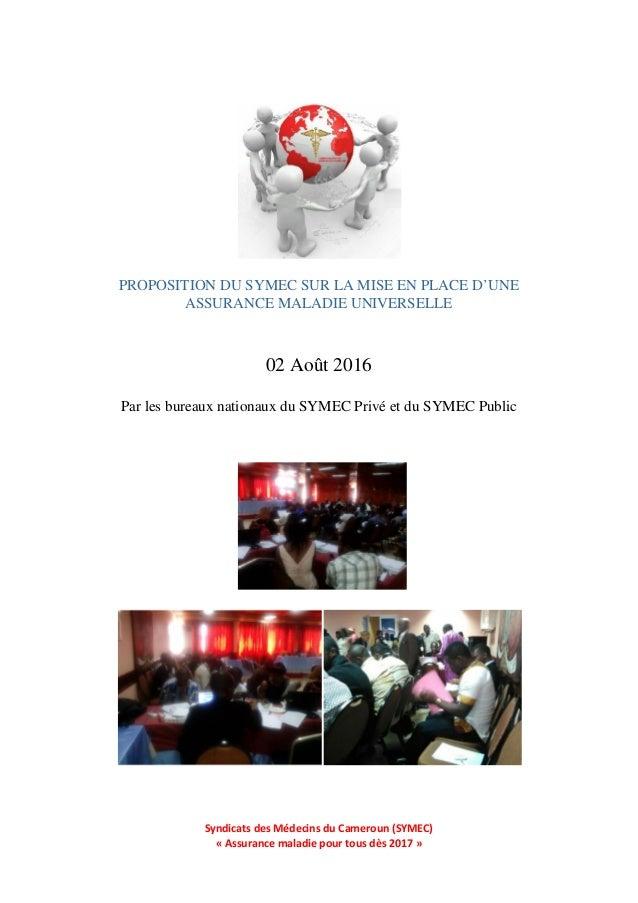 Syndicats des Médecins du Cameroun (SYMEC) « Assurance maladie pour tous dès 2017 » 02 Août 2016 Par les bureaux nationaux...