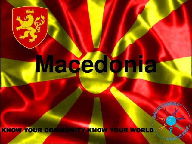 Macedonia KNOW YOUR COMMUNITY-KNOW YOUR WORLD