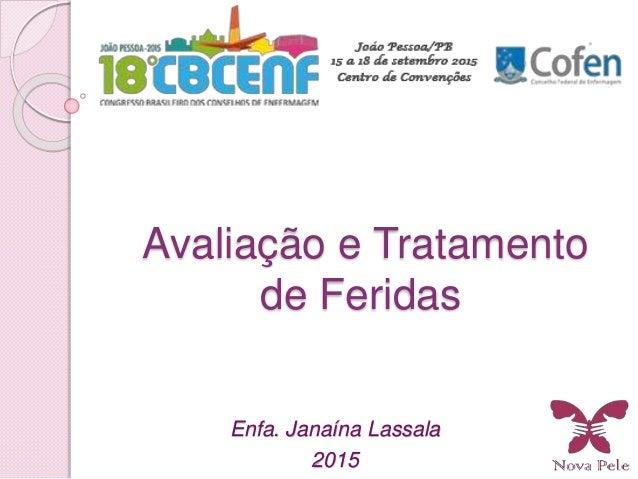 Avaliação e Tratamento de Feridas Enfa. Janaína Lassala 2015