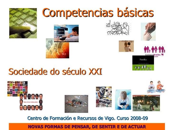 Competencias básicas     Sociedade do século XXI         Centro de Formación e Recursos de Vigo. Curso 2008-09     NOVAS F...