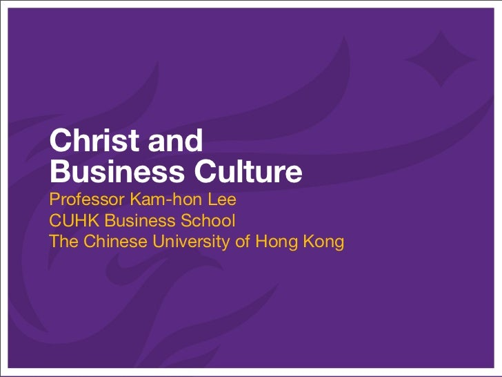 Christ andBusiness CultureProfessor Kam-hon LeeCUHK Business SchoolThe Chinese University of Hong Kong